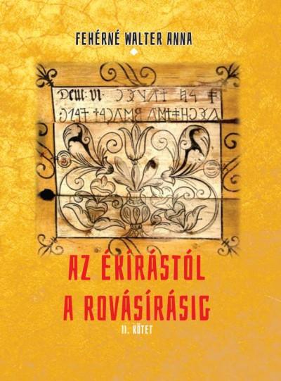 Fehérné Walter Anna - Az ékírástól a rovásírásig - II. kötet