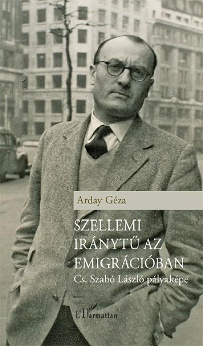 Arday Géza - Szellemi iránytű az emigrációban