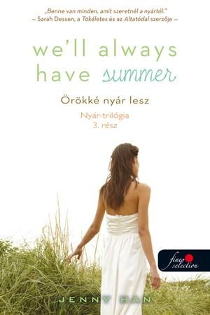 Jenny Han - Well Always Have Summer - �r�kk� ny�r lesz (Ny�r tril�gia 3.) - Puhat�bla