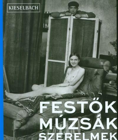 Barki Gergely - Molnos Péter - Rockenbauer Zoltán - Molnos Péter  (Szerk.) - Festők, múzsák, szerelmek