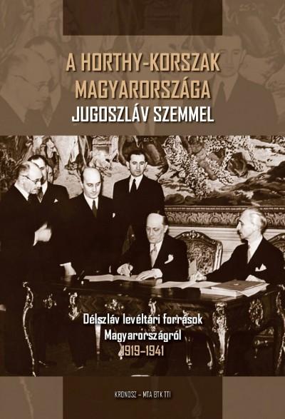 Hornyák Árpád  (Szerk.) - A Horthy-korszak Magyarországa Jugoszláv szemmel