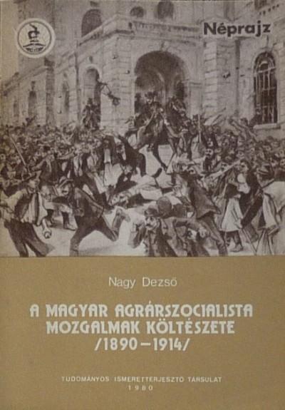 Nagy Dezső - A magyar agrárszocialista mozgalmak költészete (1890-1914)