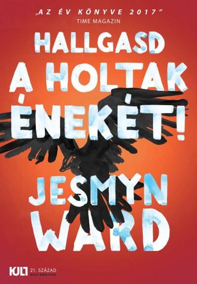 Jesmyn Ward - Hallgasd a holtak énekét!