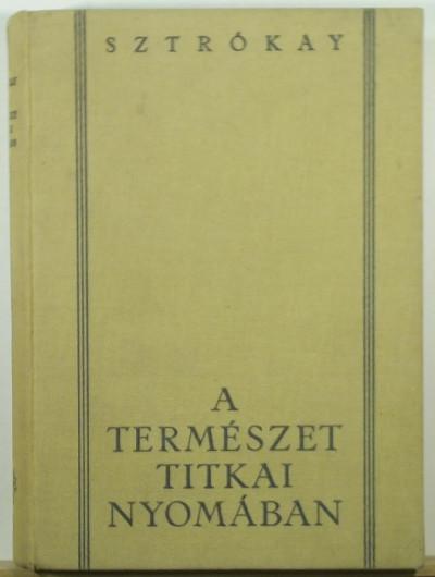 Sztrókay Kálmán - A természet titkai nyomában