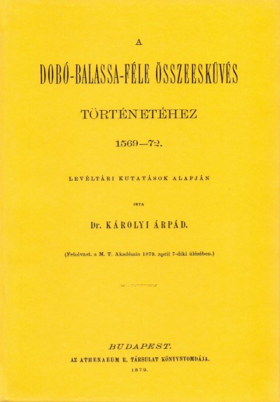 Károlyi Árpád - A Dobó-Balassa-féle összeesküvés történetéhez, 1569-72