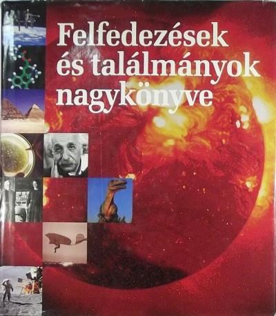 Tóth Emese  (Szerk.) - Felfedezések és találmányok nagykönyve