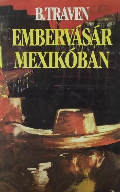 Bruno Traven - Embervásár Mexikóban