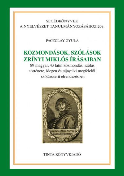 Paczolay Gyula  (Szerk.) - Közmondások, szólások Zrínyi Miklós írásaiban