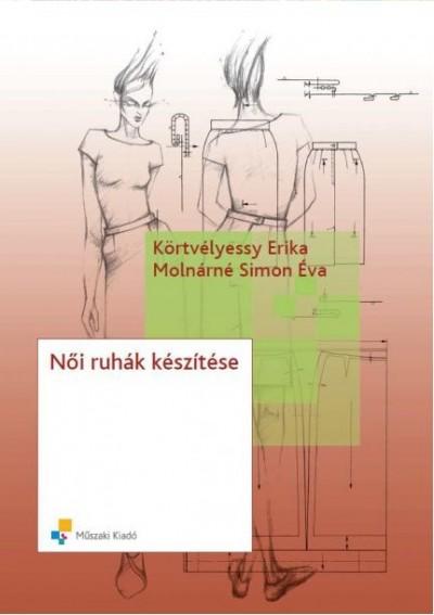Körtvélyessy Erika - Molnárné Simon Éva - Női ruhák készítése