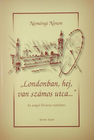 """Neményi Ninon - """"Londonban, hej, van számos utca..."""""""
