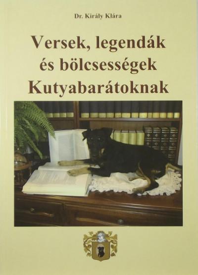 Dr. Király Klára - Versek, legendák, bölcsességek Kutyabarátoknak
