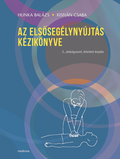 Hunka Balázs - Kisiván Csaba - Az elsősegélynyújtás kézikönyve