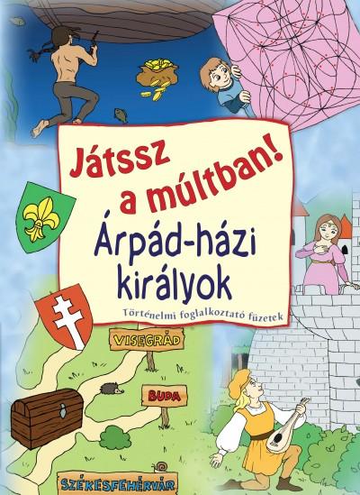 Tóth Emese  (Szerk.) - Gyükér Zsófia  (Összeáll.) - Árpád-házi királyok