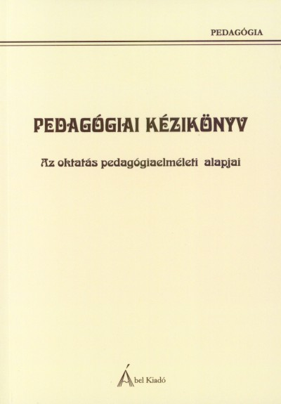 Birta-Székely Noémi  (Szerk.) - Fóris-Ferenczi Rita  (Szerk.) - Pedagógiai kézikönyv - Az oktatás pedagógiaelméleti alapjai