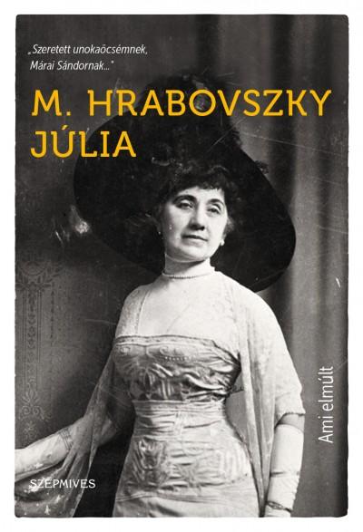 M. Hrabovszky Júlia - Steinert Ágota  (Összeáll.) - Ami elmúlt