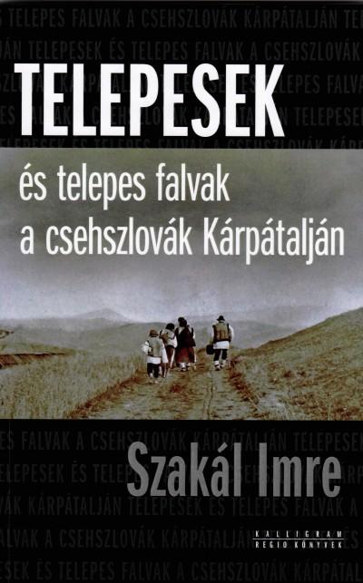 Szakál Imre - Telepesek és telepes falvak a csehszlovák Kárpátalján
