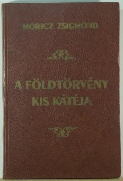Móricz Zsigmond - A földtörvény kis kátéja (reprint)