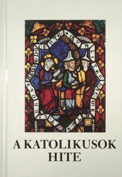 Farkas Olivér  (Szerk.) - A katolikusok hite