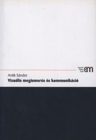 Antik Sándor - Vizuális megismerés és kommunikáció