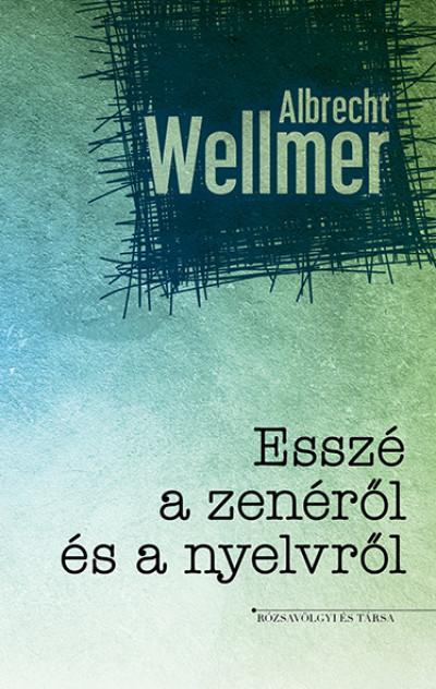 Albrecht Wellmer - Ignácz Ádám  (Szerk.) - Esszé a zenéről és nyelvről