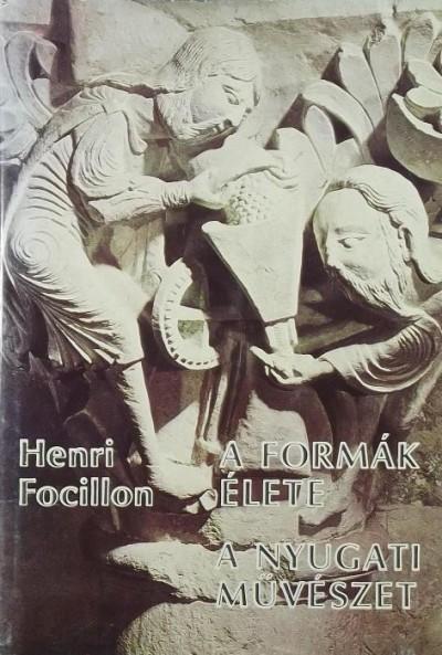 Henri Focillon - A formák élete - A nyugati művészet
