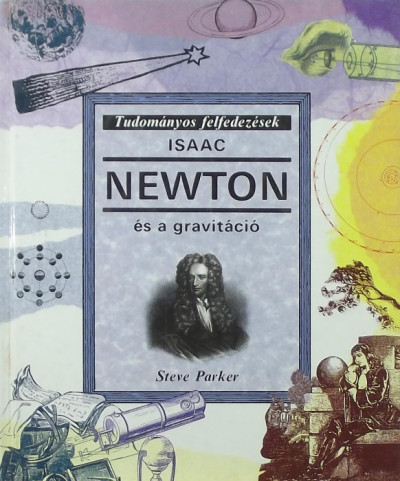 Steve Parker - Isaac Newton és a gravitáció