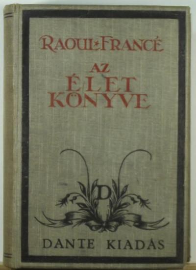 Raoul Heinrich Francé - Az élet könyve I-II.
