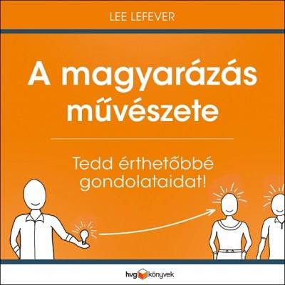 Lee Lefever - A magyarázás művészete