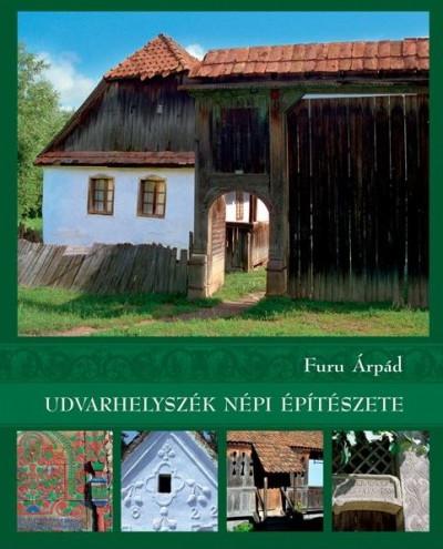 Furu Árpád - Udvarhelyszék népi építészete