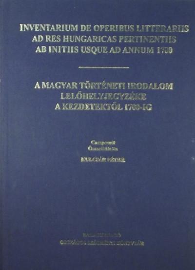 Kulcsár Péter  (Összeáll.) - Inventarium de operibus litterariis ad res hungaricas pertinentiis ab initiis usque ad annum 1700