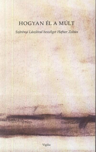 Hafner Zoltán  (Szerk.) - Hogyan él a múlt