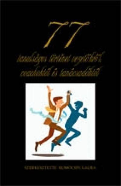 Komócsin Laura  (Szerk.) - 77 tanulságos történet vezetőkről coachoktól és tanácsadóktól