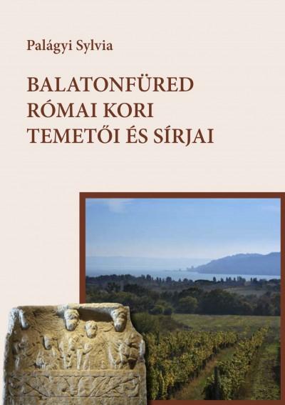 Palágyi Sylvia - Balatonfüred római kori temetői és sírjai