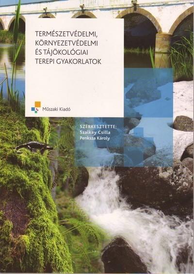 Penksza Károly  (Szerk.) - Szalkay Csilla  (Szerk.) - Természetvédelmi, környezetvédelmi és tájökológiai terepi gyakorlatok