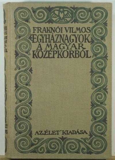 Fraknói Vilmos - Egyháznagyok a magyar középkorból