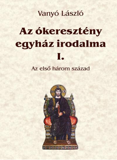 Vanyó László - Az ókeresztény egyház irodalma I.