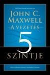 John C. Maxwell - A vezet�s 5 szintje
