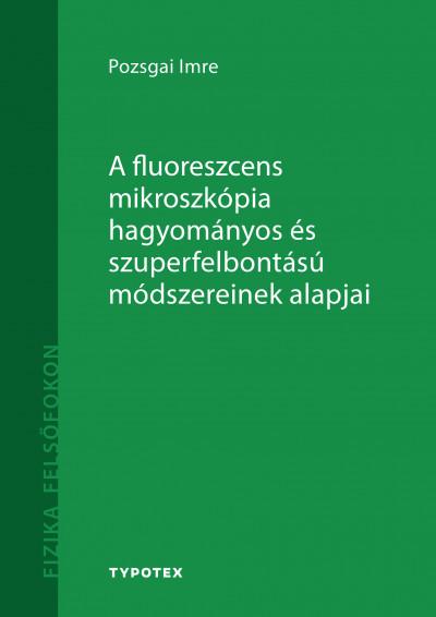 Pozsgai Imre - A fluoreszcens mikroszkópia hagyományos és szuperfelbontású módszereinek alapjai