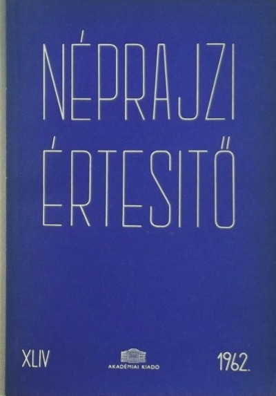 Szolnoky Lajos  (Szerk.) - Néprajzi értesítő 1963 - XLIV.