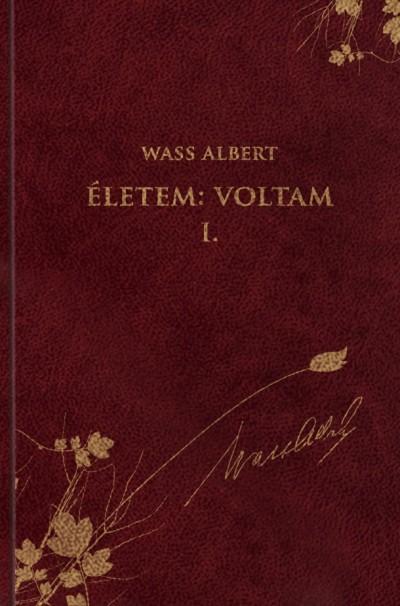 Wass Albert - Életem: Voltam I. - Önéletrajzi írások
