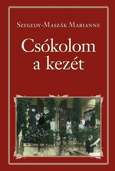 Szegedy-Maszák Marianne - Csókolom a kezét