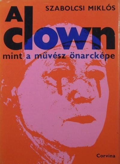 Szabolcsi Miklós - A clown, mint a művész önarcképe