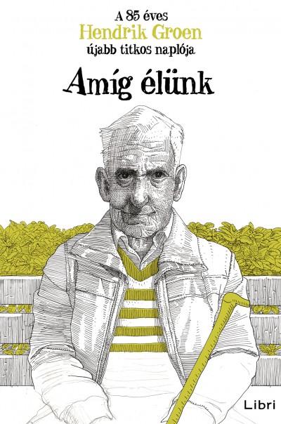 Hendrik Groen - Amíg élünk
