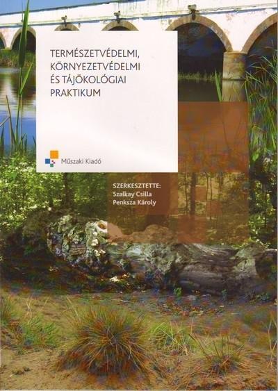 Penksza Károly  (Szerk.) - Szalkay Csilla  (Szerk.) - Természetvédelmi, környezetvédelmi és tájökológiai praktikum