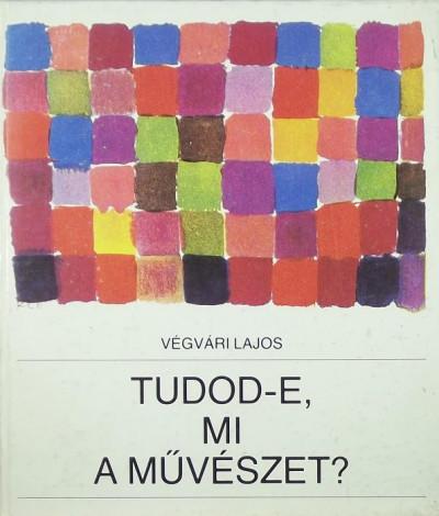 Végvári Lajos - Tudod-e, mi a művészet?
