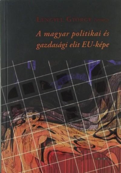 Lengyel György  (Szerk.) - A magyar politikai és gazdasági elit EU-képe