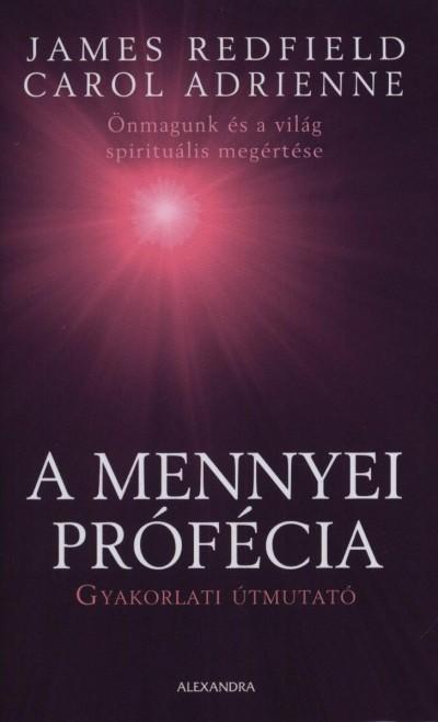 Carol Adrienne - James Redfield - A mennyei prófécia - Gyakorlati útmutató