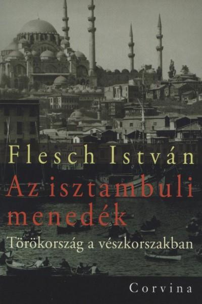 Flesch István - Az isztambuli menedék