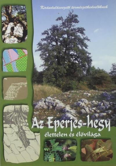 Császár Géza  (Szerk.) - Az Eperjes-hegy élettelen és élővilága