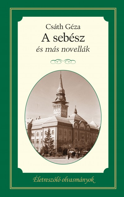 Csáth Géza - A sebész és más novellák